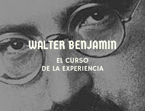 Walter Benjamin. El curso de la experiencia